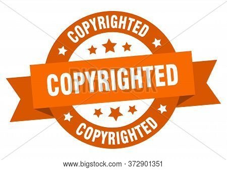 Copyrighted Ribbon. Copyrighted Round Orange Sign. Copyrighted