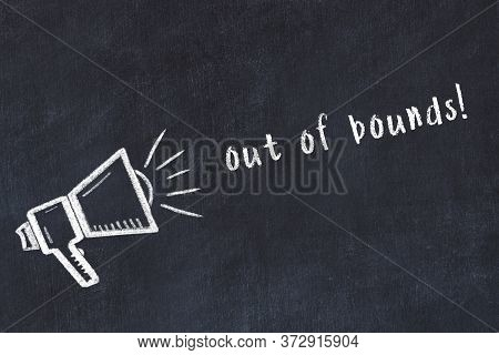 Black Chalkboard With Drawing Of A Loudspeaker And Inscription Out Of Bounds