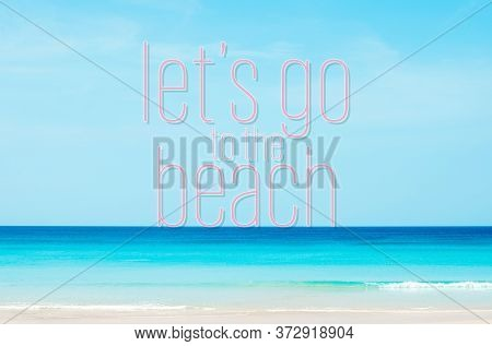 Let's Go To The Beach Words On Blur Tropical Beach With Bokeh Sunlight Wave Abstract Background. Sum