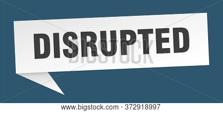 Disrupted Banner. Disrupted Speech Bubble. Disrupted Sign