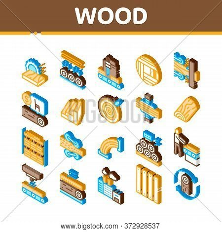 Wood Production Plant Icons Set Vector. Isometric Wood Sawmill And Forestry Equipment, Timber And Lu