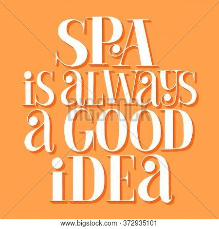 Spa Is Always A Good Idea. Hand-drawn Lettering Quote For Spa, Wellness Center, Wellbeing Concept. W