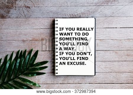 Quotes - If You Really Want To Do Something, You'll Find A Way. If You Don't, You'll Find An Excuse.