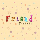 Colorful text Friend Forever on colourful beige background for Happy Friendship Day celebrations.  poster