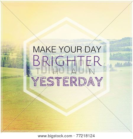 Inspirational Typographic Quote - make your day brighter than yesterday