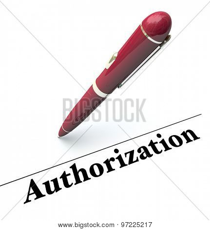 Authorization word and pen to sign approval, authority or or legal endorsement on a document to allow a contract to be fulfilled or authorized poster