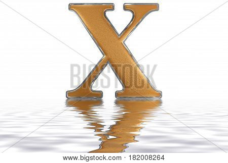 Roman Numeral X, Decem, 10, Ten, Reflected On The Water Surface, Isolated On  White, 3D Render