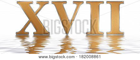 Roman Numeral Xvii, Septendecim, 17, Seventeen, Reflected On The Water Surface, Isolated On  White,