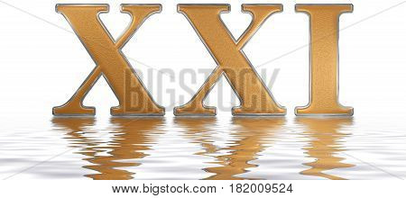 Roman Numeral Xxi, Unus Et Viginti, 21, Twenty One, Reflected On The Water Surface, Isolated On  Whi