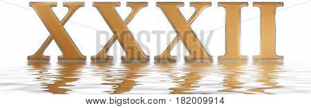 Roman Numeral Xxxii, Duo Et Triginta, 32, Thirty Two, Reflected On The Water Surface, Isolated On  W
