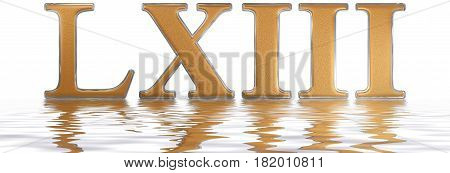 Roman Numeral Lxiii, Tres Et Sexaginta, 63, Sixty Three, Reflected On The Water Surface, Isolated On