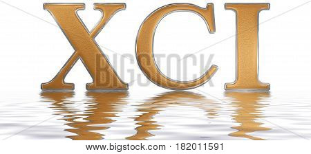 Roman Numeral Xci, Unus Et Nonaginta, 91, Ninety One, Reflected On The Water Surface, Isolated On  W