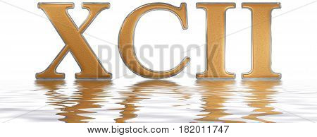 Roman Numeral Xcii, Duo Et Nonaginta, 92, Ninety Two, Reflected On The Water Surface, Isolated On  W