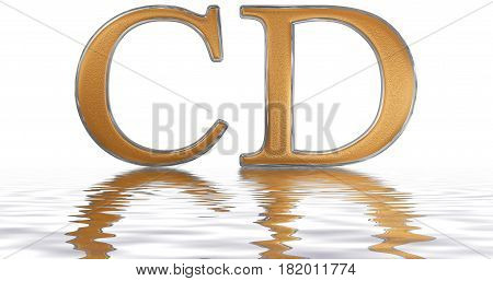 Roman Numeral Cd, Quadringenti, 400, Four Hundred, Reflected On The Water Surface, Isolated On  Whit
