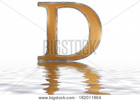 Roman Numeral D, Quingenti, 500, Five Hundred, Reflected On The Water Surface, Isolated On  White, 3