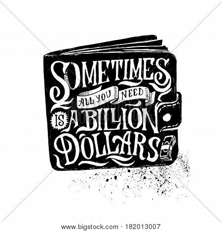 Lettering composition with purse and english proverb. Sometimes all you need is a billion dollars. Simple isolated illustration about money.