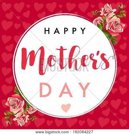 Happy Mother`s Day calligraphy ros banner. Vector festive holiday Illustration with lettering Happy Mother`s Day and rose on pink hearts background