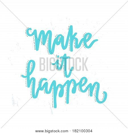 Handdrawn lettering of a phrase Make It Happen. Unique typography poster or apparel design. Motivational t-shirt design. Vector art isolated on background. Inspirational quote.