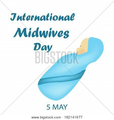 International Midwife Day. Baby boy in blue clothes. Thoracic. 5 May. Vector illustration