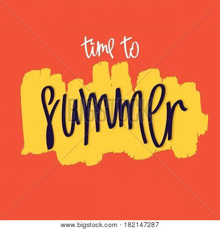 Time To Summer. Creative handwritten inscription and hand-drawn paintbrush smear. Vector banner design