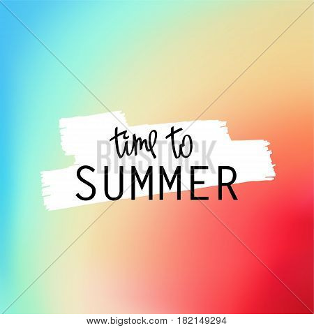 Time To Summer. Trendy lettering and bright iridescent multicolored background. Vector mesh illustration