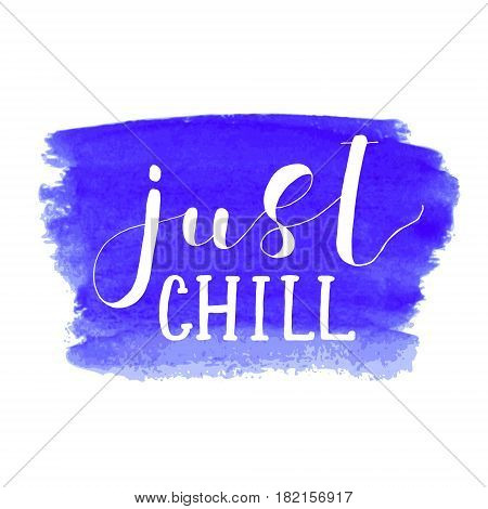 Just chill. Lettering vector illustration. Inspiring quote. Motivating modern calligraphy. Great for postcards, prints and posters, home decor, apparel design and more.