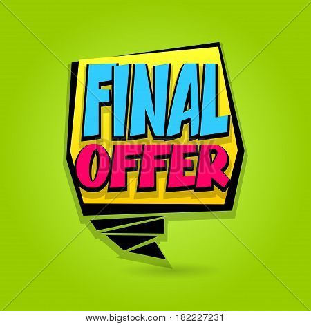 Final offer sale advertising web label badge. Comic text bubble. Vector illustration best price and discount. Special tag colored paper banner for print. Summer Spring Winter sticker rates.
