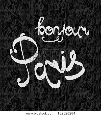 Hand drawn phrase Bonjour Paris. Isolated on black background.