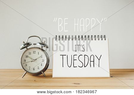 Inspirational quote : Be happy it's tuesday