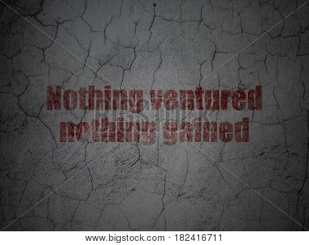 Finance concept: Red Nothing ventured Nothing gained on grunge textured concrete wall background