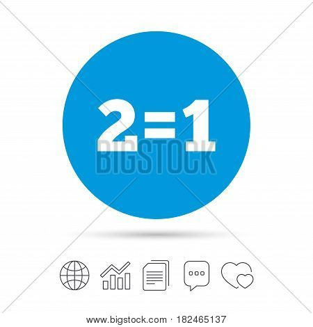 Two for one sign icon. Take two pay for one sale button. 2 equals 1. Copy files, chat speech bubble and chart web icons. Vector