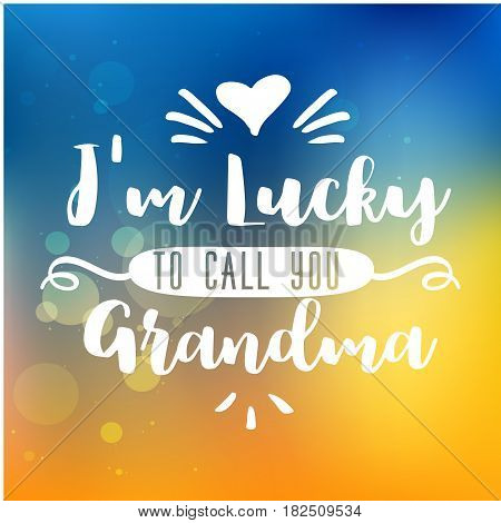 i am lucky to call you grandma. handwritten in white brush lettering quote, typographic design badges in calligraphy style, vector illustration on blur colorful background with the light blots