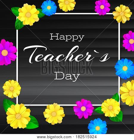 Happy teacher day. Greeting banner for your congratulations cards. Realistic colorfull, bright, spring flowers on dark backdrop from wooden planks. Ready for your design