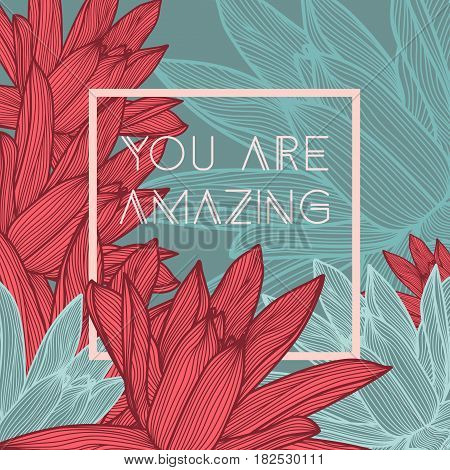 You are amazing. Stylish floral background with inspirational quotes.