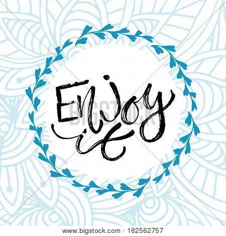 Enjoy it. Vector inspirational calligraphy. Modern print and t-shirt design
