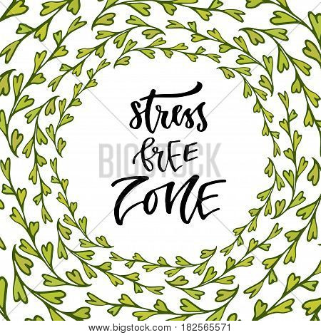 Stress free zone. Hand lettering calligraphy. Inspirational phrase. Vector illustration for print design.