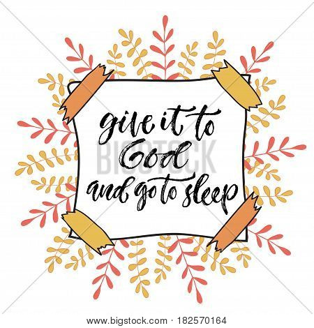 Vector inspirational calligraphy. Give it to God and go to sleep. Modern print and t-shirt design