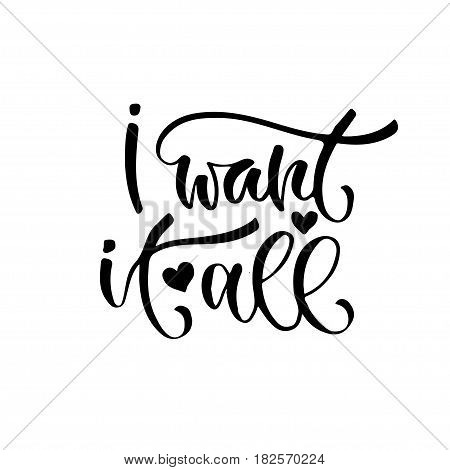 Vector inspirational calligraphy. I want it all. Modern print and t-shirt design
