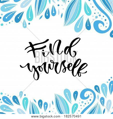 Vector inspirational calligraphy. Find yourself - motivational phrase. Modern print and t-shirt design