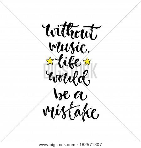 Vector inspirational calligraphy. Without music life would be a mistake. Modern print and t-shirt design