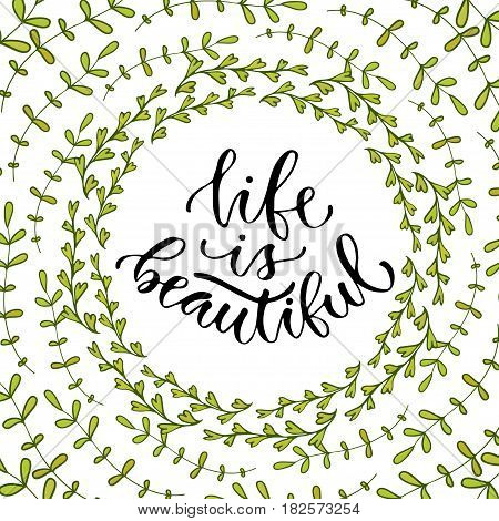 Life is beautiful. Vector inspirational calligraphy. Modern print and t-shirt design.