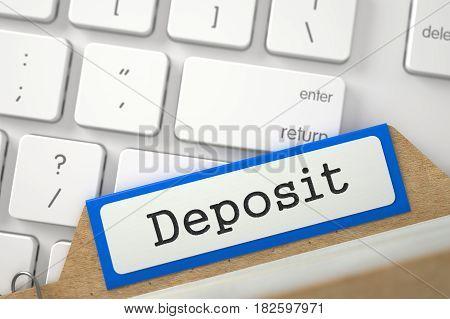 Deposit. Blue Sort Index Card Overlies White Modern Keypad. Business Concept. Closeup View. Blurred Illustration. 3D Rendering.