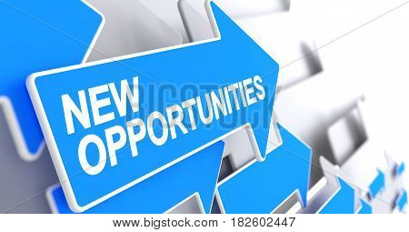 New Opportunities - Blue Cursor with a Text Indicates the Direction of Movement. New Opportunities, Text on Blue Arrow. 3D.