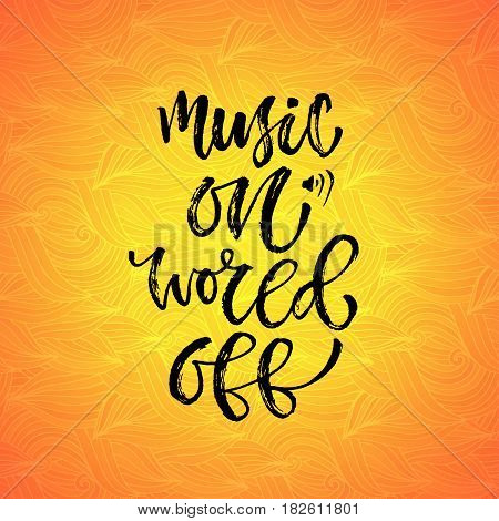 Music on world off. Vector inspirational calligraphy. Modern print design