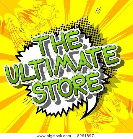 The Ultimate Store - Comic book style word on abstract background.