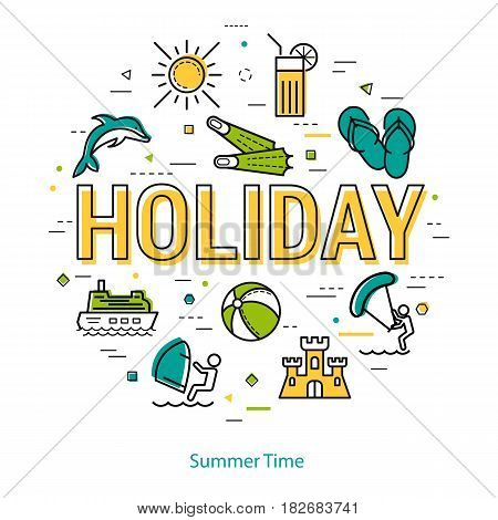 Vector concept of summer vacation. Big letters sign - HOLIDAY and summertime icons, dolphin, windsurfing, drink, flippers, ship. Round linear web banner in thin line style