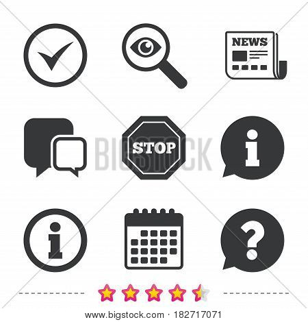 Information icons. Stop prohibition and question FAQ mark speech bubble signs. Approved check mark symbol. Newspaper, information and calendar icons. Investigate magnifier, chat symbol. Vector