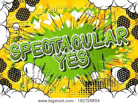 Spectacular Yes - Comic book style word on abstract background.