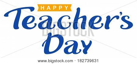 Happy Teachers Day. Lettering text for greeting card. Isolated on white vector illustration
