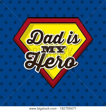 dad is my hero card. colorful design. vector illustration